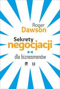 Sekrety negocjacji dla biznesmenów - Roger Dawson - ebook