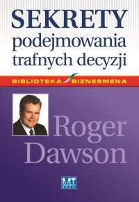 Sekrety podejmowania trafnych decyzji - Roger Dawson - ebook