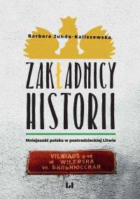 Zakładnicy historii. Mniejszość polska w postradzieckiej Litwie - Barbara Jundo-Kaliszewska - ebook