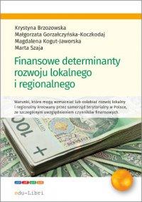 Finansowe determinanty rozwoju lokalnego i regionalnego - Prof. Krystyna Brzozowska - ebook