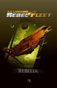 Rebel Fleet. Tom 1. Rebelia - B.V. Larson - ebook