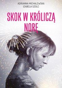 Skok w króliczą norę - Adrianna Michalewska - ebook