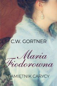 Maria Fiodorowna. Pamiętnik carycy - C.W. Gortner - ebook