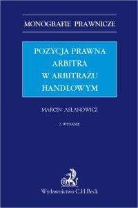 Pozycja prawna arbitra w arbitrażu handlowym. Wydanie 2 - Marcin Asłanowicz - ebook