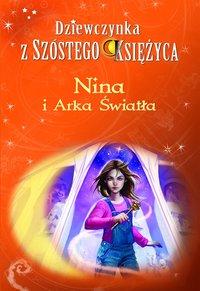 Nina i Arka Światła. Dziewczynka z Szóstego Księżyca. Tom 7 - Moony Witcher - ebook