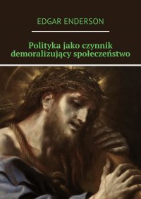 Polityka jako czynnik demoralizujący społeczeństwo