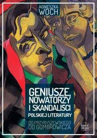 Geniusze, nowatorzy i skandaliści polskiej literatury. Od Przybyszewskiego do Gombrowicza