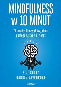 Mindfulness w 10 minut.  71 prostych nawyków, które pomogą Ci żyć tu i teraz - S.J. Scott - ebook
