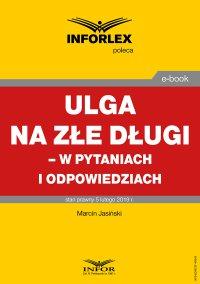 Ulga na złe długi  – w pytaniach i odpowiedziach - Marcin Jasiński - ebook