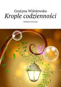 Krople codzienności - Grażyna Wiśniewska - ebook
