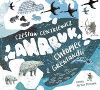 Anaruk, chłopiec z Grenlandii - Czesław Centkiewicz - audiobook
