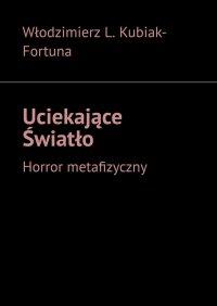 Uciekające Światło - Włodzimierz Kubiak-Fortuna - ebook