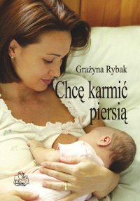 Chcę karmić piersią - Grażyna Rybak - ebook