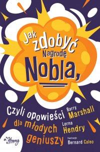 Jak zdobyć Nagrodę Nobla, czyli opowieści dla młodych geniuszy - Barry Marshall - ebook