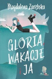 Gloria, wakacje i ja - Magdalena Zarębska - ebook