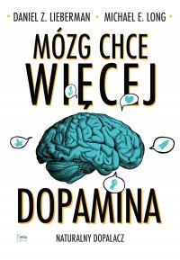 Mózg chce więcej. Dopamina. Naturalny dopalacz. - Daniel Z. Lieberman - ebook