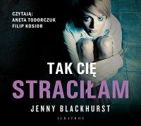 Tak cię straciłam - Jenny Blackhurst - audiobook