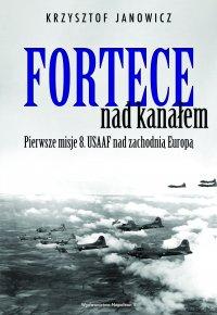 Fortece nad kanałem. Pierwsze misje 8. USAAF nad zachodnią Europą - Krzysztof Janowicz - ebook