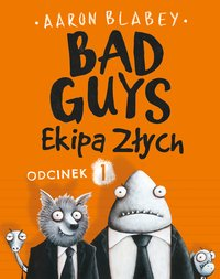 Bad Guys. Ekipa Złych Odcinek 1 - Aaron Blabey - ebook