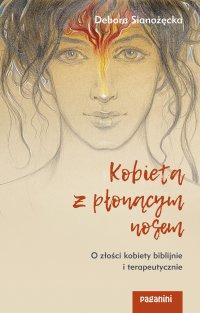 Kobieta z płonącym nosem. O złości kobiety biblijnie i terapeutycznie - Debora Sianożęcka - ebook