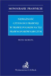 Nieważność czynności prawnej w prawie polskim na tle porównawczym - Piotr Skorupa - ebook