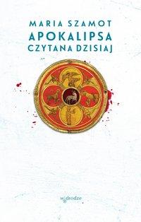 Apokalipsa czytana dzisiaj - Maria Szamot - ebook