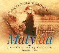 Kobiety z ulicy Grodzkiej. Matylda - Lucyna Olejniczak - audiobook