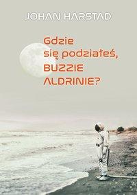 Gdzie się podziałeś, Buzzie Aldrinie? - Johan Harstad - ebook