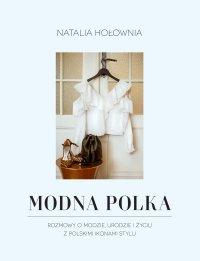 Modna Polka. Rozmowy o modzie, urodzie i życiu z polskimi ikonami stylu - Natalia Hołownia - ebook