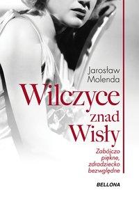 Wilczyce znad Wisły. Zabójczo piękne, zdradziecko bezwzględne - Jarosław Molenda - ebook