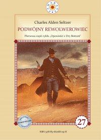 Podwójny rewolwerowiec - Charles Alden Seltzer - ebook