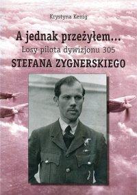 A jednak przeżyłem. Losy pilota Dywizjonu 305 Stefana Zygnerskiego - Krystyna Kenig - ebook