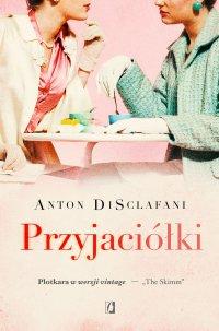 Przyjaciółki - Anton DiSclafani - ebook