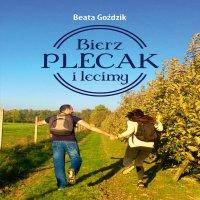 Bierz plecak i lecimy - Beata Goździk - audiobook