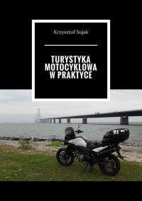 Turystyka motocyklowa w praktyce - Krzysztof Sujak - ebook