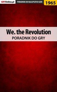 """We. the Revolution - poradnik do gry - Grzegorz """"Alban3k"""" Misztal - ebook"""