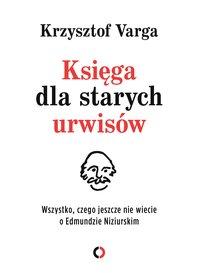 Księga dla starych urwisów. Wszystko, czego jeszcze nie wiecie o Edmundzie Niziurskim - Krzysztof Varga - ebook