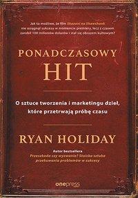 Ponadczasowy hit. O sztuce tworzenia i marketingu dzieł, które przetrwają próbę czasu - Ryan Holiday - ebook