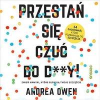 Przestań się czuć do d**y! Zmień nawyki, które blokują Twoje szczęście - Andrea Owen - audiobook