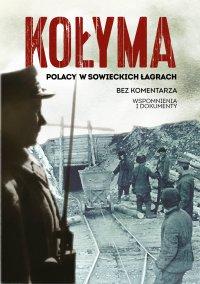 Kołyma. Polacy w sowieckich łagrach
