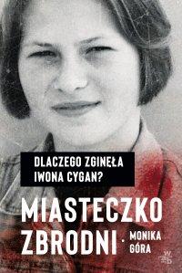 Miasteczko zbrodni. Dlaczego zginęła Iwona Cygan - Monika Góra - ebook