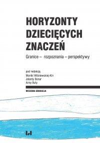 Horyzonty dziecięcych znaczeń. Granice – rozpoznania – perspektywy - Monika Wiśniewska-Kin - ebook