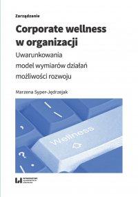 Corporate wellness w organizacji. Uwarunkowania, model wymiarów działań, możliwości rozwoju - Marzena Syper-Jędrzejak - ebook