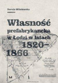 Własność prefabrykancka w Łodzi w latach 1820-1866 - Dorota Wiśniewska - ebook