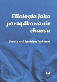 Filologia jako porządkowanie chaosu. Studia nad językiem i tekstem - Ewa Woźniak - ebook