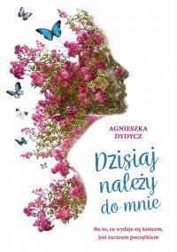 Dzisiaj należy do mnie - Agnieszka Dydycz - ebook