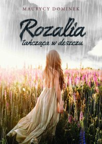 Rozalia tańcząca w deszczu - Maurycy Dominek - ebook