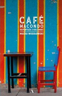 Café Macondo. Reportaże z Kolumbii - Maciej Wesołowski - ebook
