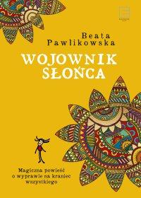 Wojownik słońca - Beata Pawlikowska - ebook
