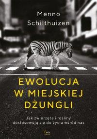 Ewolucja w miejskiej dżungli. Jak zwierzęta i rośliny dostosowują się do życia wśród nas - Menno Schilthuizen - ebook